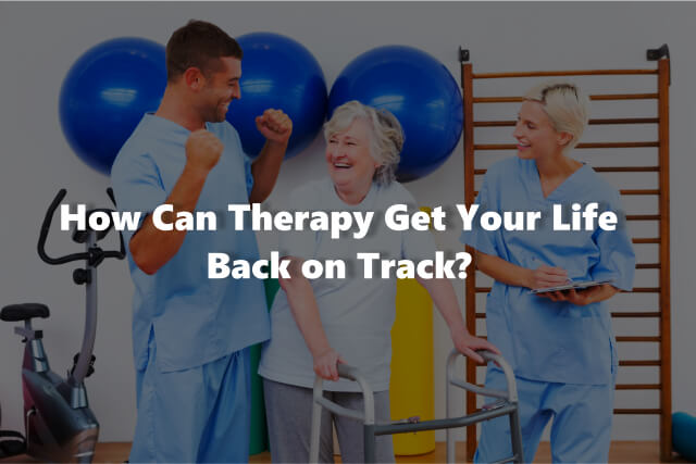 How Can Therapy Get Your Life Back on Track?